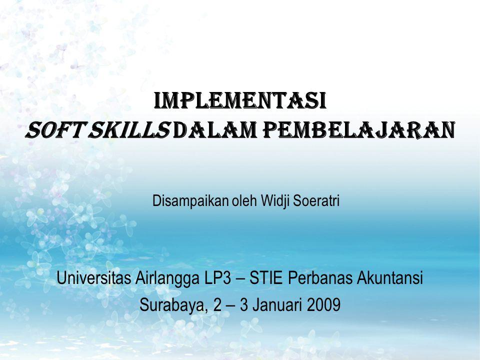 Implementasi Soft Skills DALAM PEMBELAJARAN Disampaikan oleh Widji Soeratri Universitas Airlangga LP3 – STIE Perbanas Akuntansi Surabaya, 2 – 3 Januari 2009