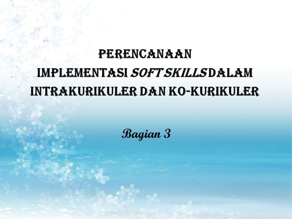 PERENCANAAN Implementasi Soft Skills DALAM INTRAKURIKULER DAN KO-KURIKULER Bagian 3
