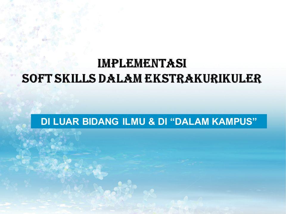 Implementasi Soft Skills DALAM EKSTRAKURIKULER DI LUAR BIDANG ILMU & DI DALAM KAMPUS