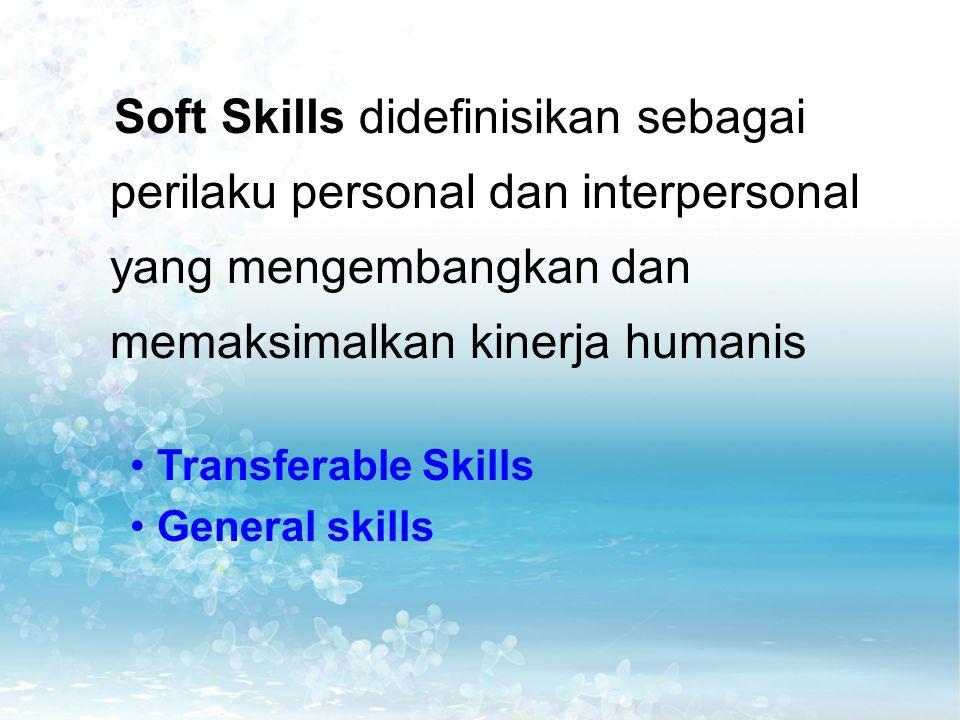 Soft Skills didefinisikan sebagai perilaku personal dan interpersonal yang mengembangkan dan memaksimalkan kinerja humanis Transferable Skills General skills