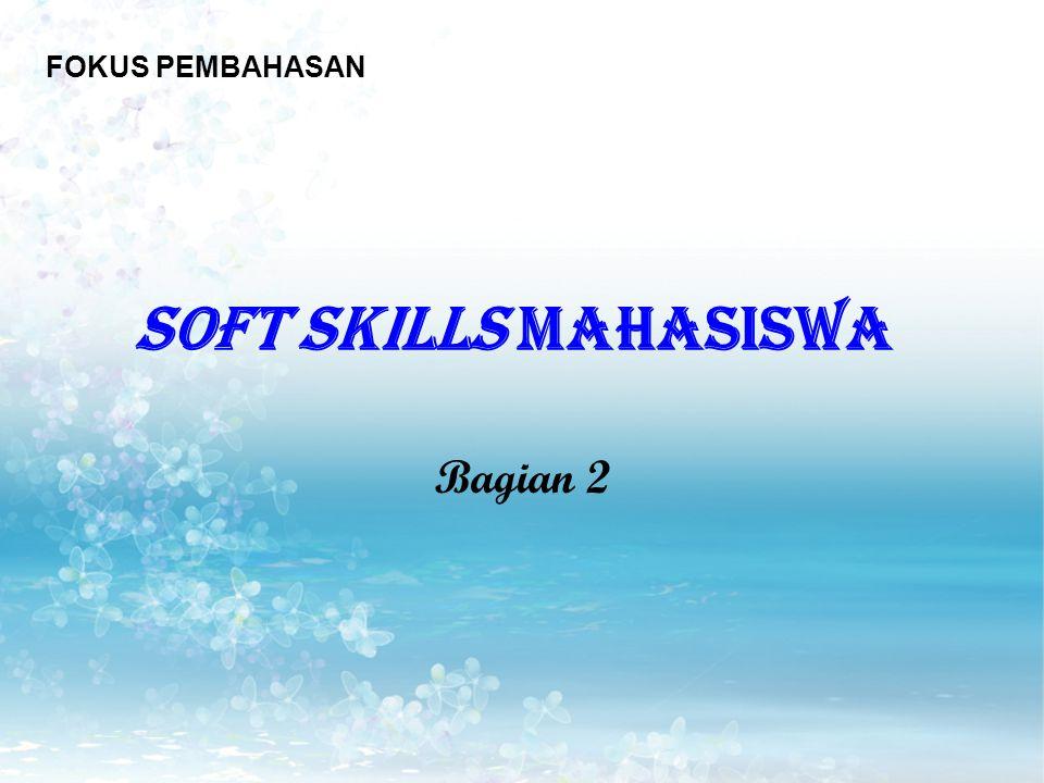 SOFT SKILLS MAHASISWA FOKUS PEMBAHASAN Bagian 2
