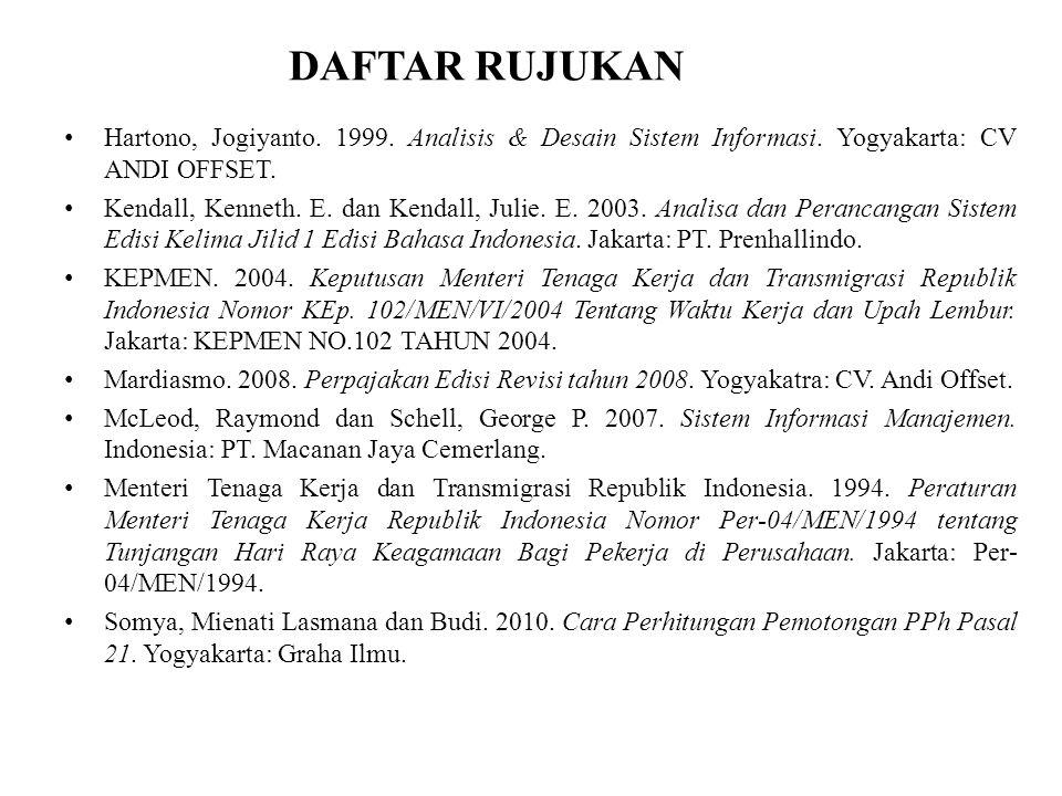 DAFTAR RUJUKAN Hartono, Jogiyanto. 1999. Analisis & Desain Sistem Informasi. Yogyakarta: CV ANDI OFFSET. Kendall, Kenneth. E. dan Kendall, Julie. E. 2