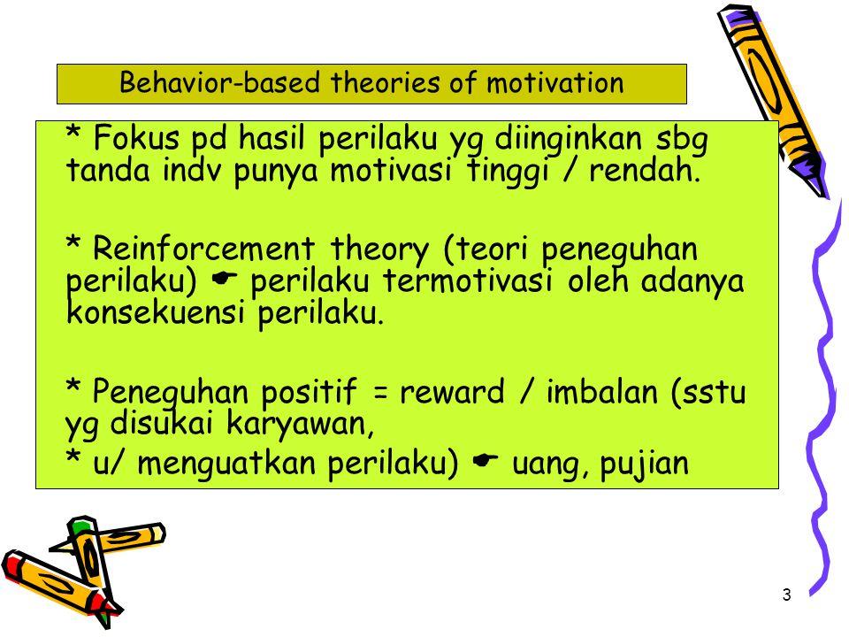 3 * Fokus pd hasil perilaku yg diinginkan sbg tanda indv punya motivasi tinggi / rendah. * Reinforcement theory (teori peneguhan perilaku)  perilaku