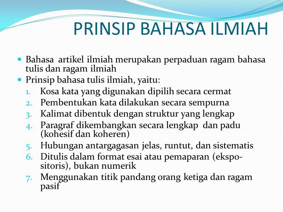 PRINSIP BAHASA ILMIAH Bahasa artikel ilmiah merupakan perpaduan ragam bahasa tulis dan ragam ilmiah Prinsip bahasa tulis ilmiah, yaitu: 1.