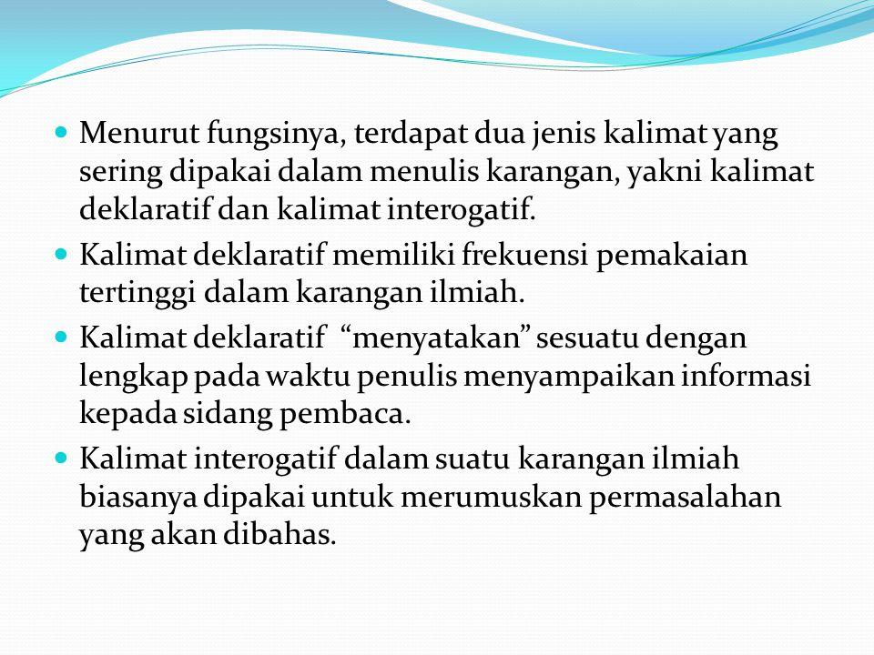 Dalam bahasa Indonesia terdapat enam pola dasar kalimat. Pola-pola ini harus dikuasai oleh penulis agar tulisannya terpelihara, terutama sekali dalam