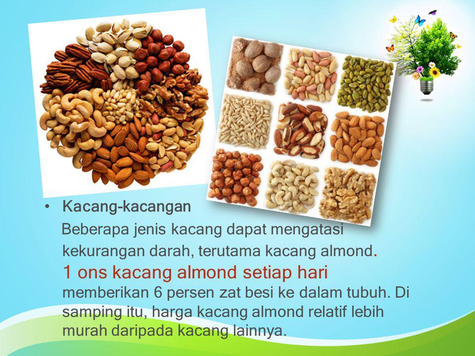 Kacang-kacangan Beberapa jenis kacang dapat mengatasi kekurangan darah, terutama kacang almond. 1 ons kacang almond setiap hari memberikan 6 persen za