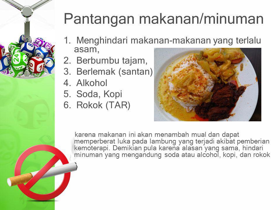 Pantangan makanan/minuman 1. Menghindari makanan-makanan yang terlalu asam, 2. Berbumbu tajam, 3. Berlemak (santan) atau pedas, 4. Alkohol 5. Soda, Ko