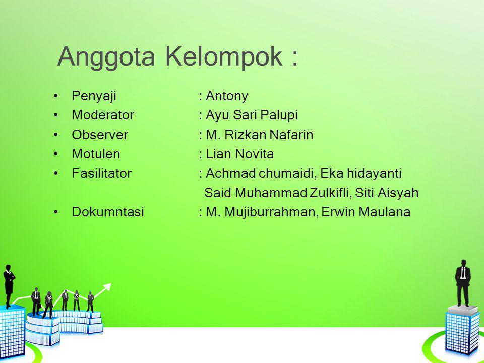 Anggota Kelompok : Penyaji: Antony Moderator: Ayu Sari Palupi Observer: M. Rizkan Nafarin Motulen: Lian Novita Fasilitator: Achmad chumaidi, Eka hiday
