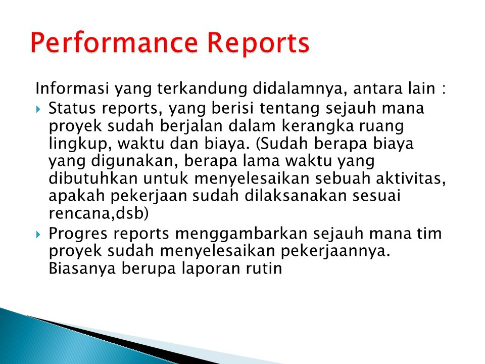 Informasi yang terkandung didalamnya, antara lain :  Status reports, yang berisi tentang sejauh mana proyek sudah berjalan dalam kerangka ruang lingk