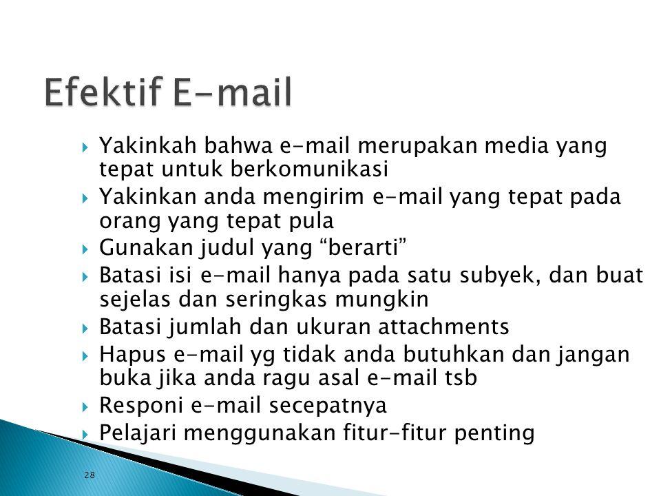  Yakinkah bahwa e-mail merupakan media yang tepat untuk berkomunikasi  Yakinkan anda mengirim e-mail yang tepat pada orang yang tepat pula  Gunakan