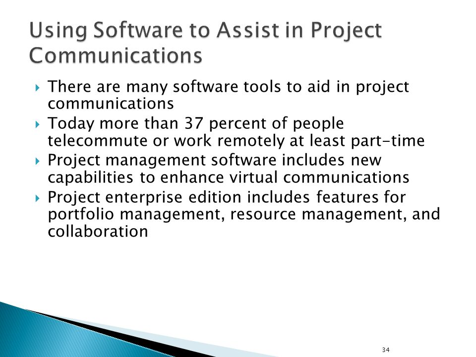  There are many software tools to aid in project communications  Today more than 37 percent of people telecommute or work remotely at least part-tim