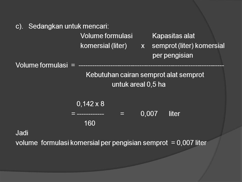 b). Kebutuhan pestisida untuk menangani areal 0,5 ha adalah: Rumus untuk mencari: Kebutuhan cairan Konsentrasi semprot untuk X yang Dianjurkan Volume
