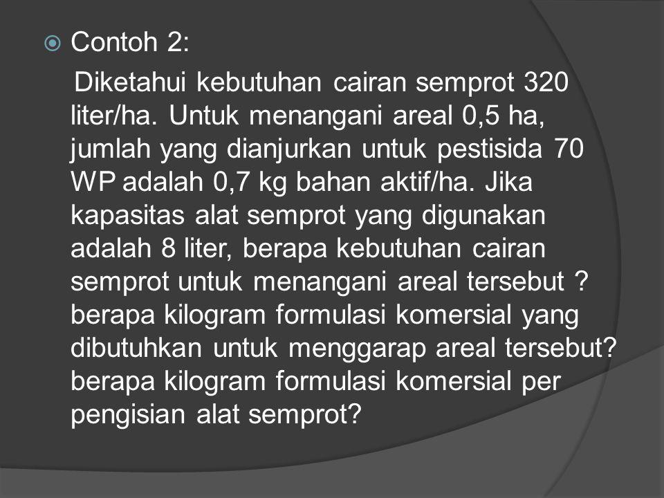 c). Sedangkan untuk mencari: Volume formulasi Kapasitas alat komersial (liter) x semprot (liter) komersial per pengisian Volume formulasi = ----------