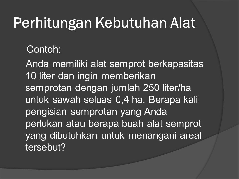 c). Sedangkan rumus untuk mencari: 70 = 0,536 kg Jumlah formulasi Kapasitas alat X komersial (kg) semprot komersial per pengisian Jumlah formulasi = -