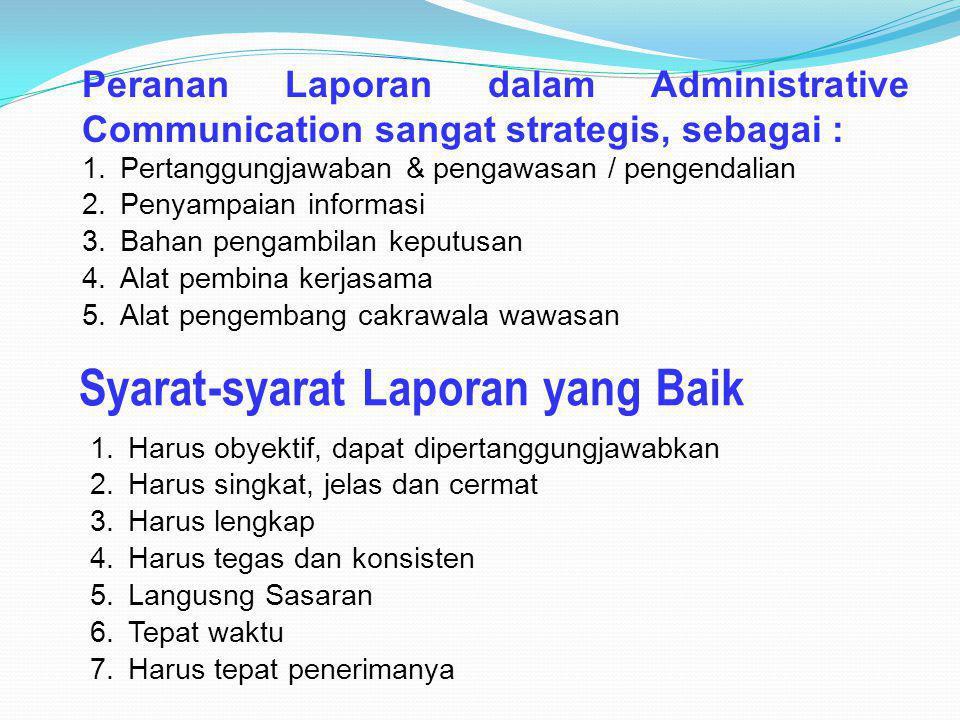 Peranan Laporan dalam Administrative Communication sangat strategis, sebagai : 1.Pertanggungjawaban & pengawasan / pengendalian 2.Penyampaian informas