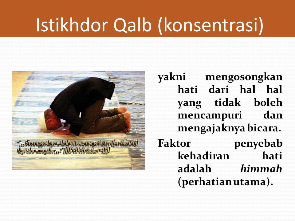Kiat Khusyuk dalam Sholat Istihdhor al-Qalb ( Konsentrasi ) Tafahum li ma'nal Kalam ( Mengetahui Arti lafal) Ta'dzhiim lillah ( Penghormatan & Pengagungan ) Roja wal Khouf ( Harap-harap Cemas) Dzkirul Maut ( Mengingat Mati )