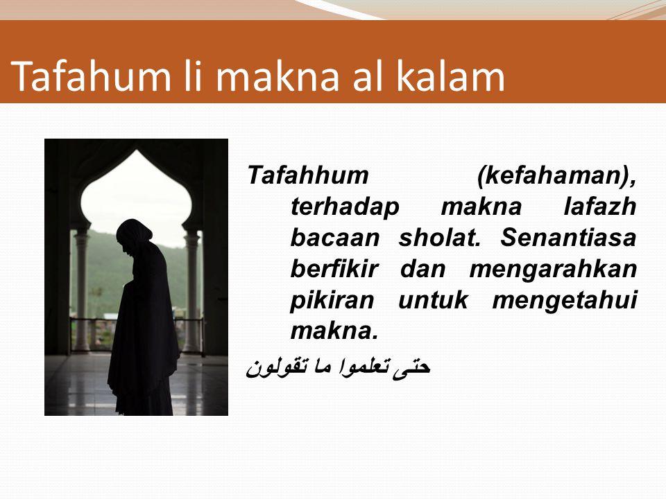 Istikhdor Qalb (konsentrasi) yakni mengosongkan hati dari hal hal yang tidak boleh mencampuri dan mengajaknya bicara.