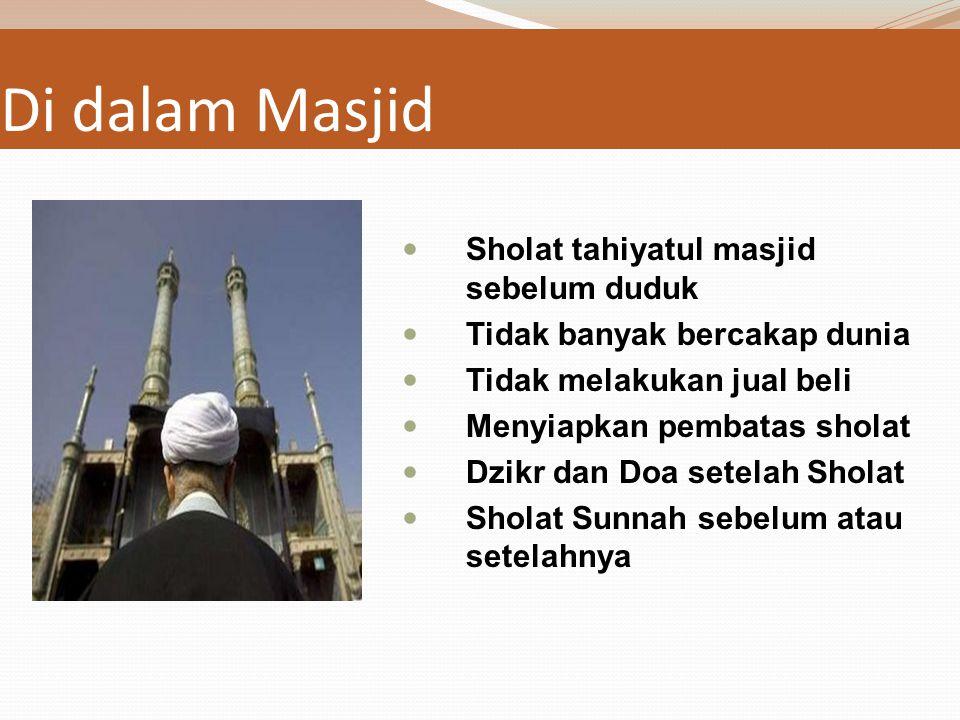 Saat Melangkah Ke Masjid Berdoa saat keluar rumah Berangkat dengan tenang Melangkah pendek- pendek dan berdoa Masuk Masjid dengan kaki kanan dan Berdoa