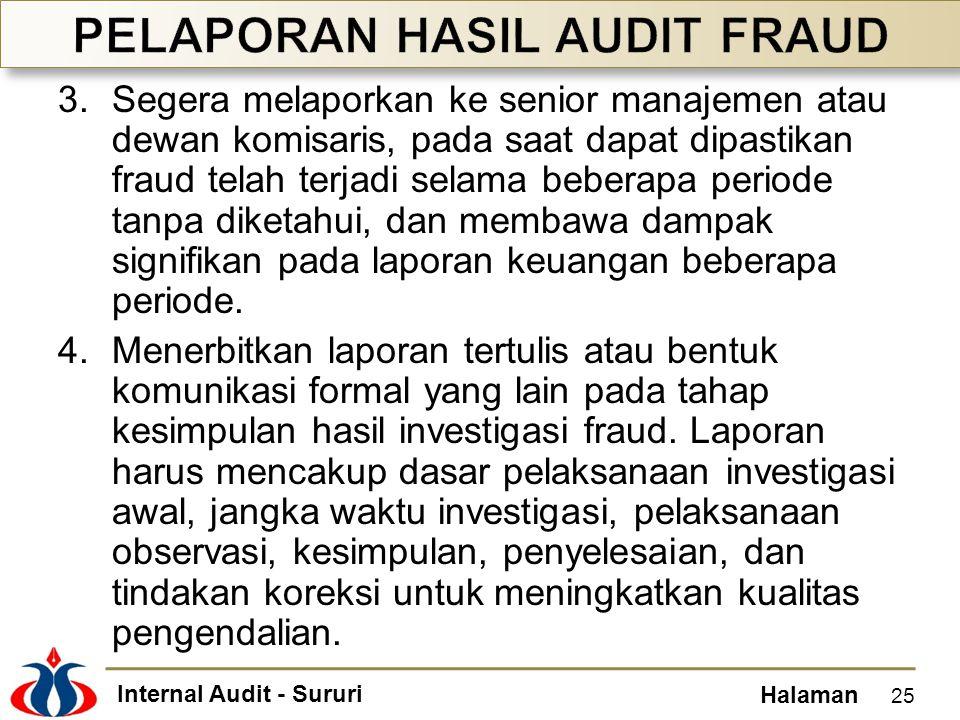 Internal Audit - Sururi Halaman 3.Segera melaporkan ke senior manajemen atau dewan komisaris, pada saat dapat dipastikan fraud telah terjadi selama beberapa periode tanpa diketahui, dan membawa dampak signifikan pada laporan keuangan beberapa periode.
