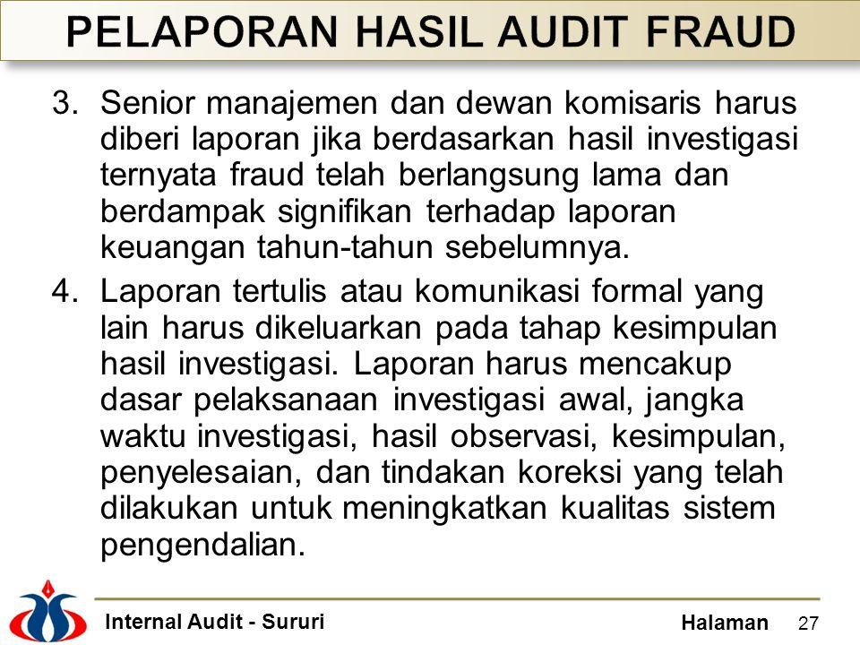 Internal Audit - Sururi Halaman 3.Senior manajemen dan dewan komisaris harus diberi laporan jika berdasarkan hasil investigasi ternyata fraud telah berlangsung lama dan berdampak signifikan terhadap laporan keuangan tahun-tahun sebelumnya.