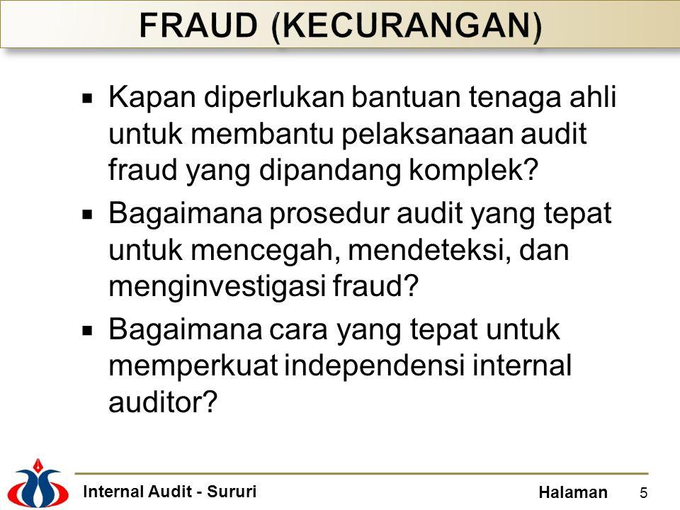 Internal Audit - Sururi Halaman  Kapan diperlukan bantuan tenaga ahli untuk membantu pelaksanaan audit fraud yang dipandang komplek?  Bagaimana pros