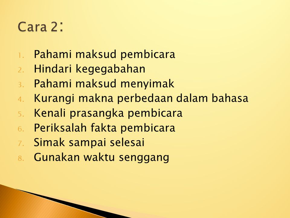 1. Pahami maksud pembicara 2. Hindari kegegabahan 3. Pahami maksud menyimak 4. Kurangi makna perbedaan dalam bahasa 5. Kenali prasangka pembicara 6. P