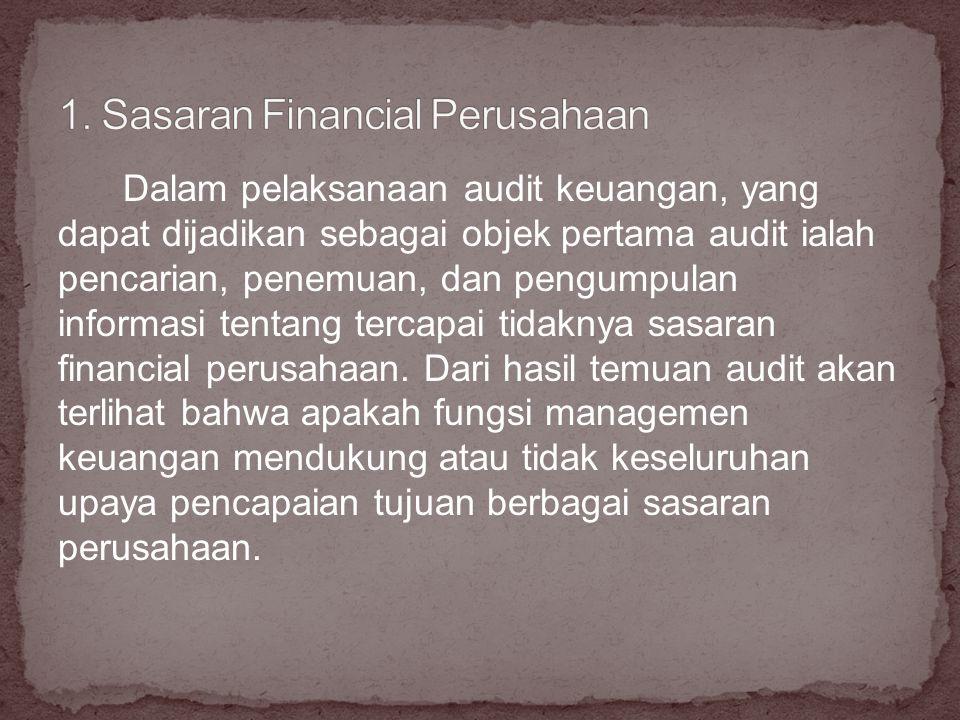 Dalam pelaksanaan audit keuangan, yang dapat dijadikan sebagai objek pertama audit ialah pencarian, penemuan, dan pengumpulan informasi tentang tercapai tidaknya sasaran financial perusahaan.