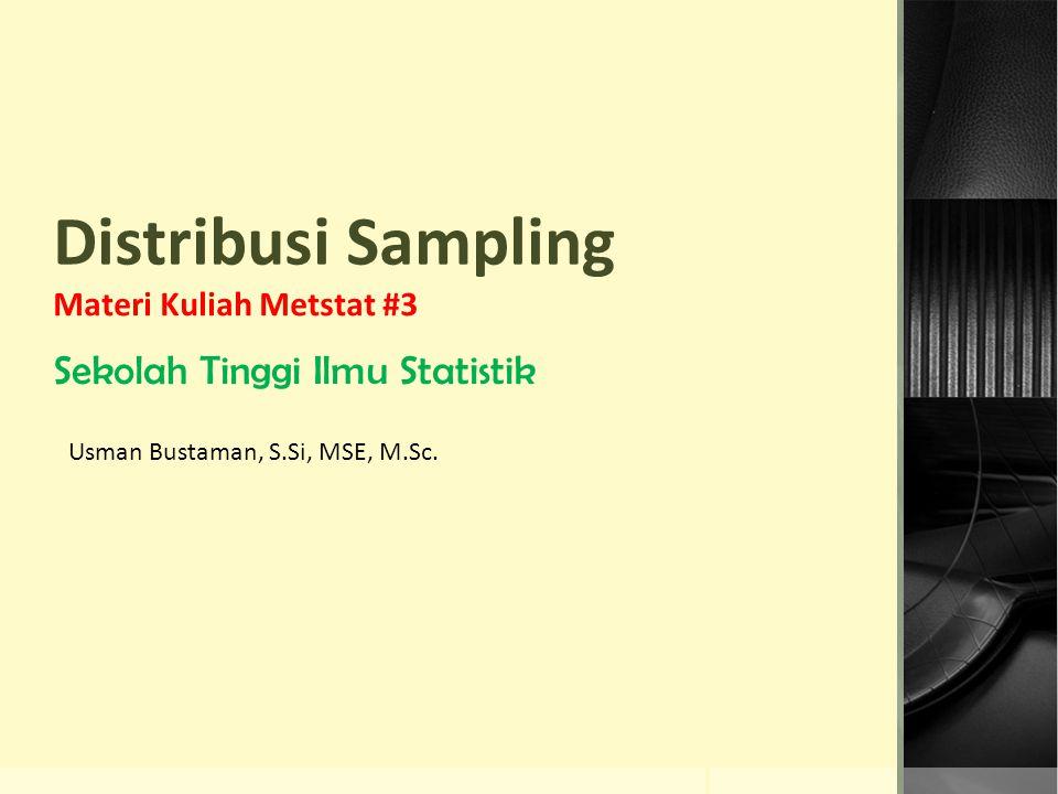 Distribusi Sampling Materi Kuliah Metstat #3 Sekolah Tinggi Ilmu Statistik Usman Bustaman, S.Si, MSE, M.Sc.