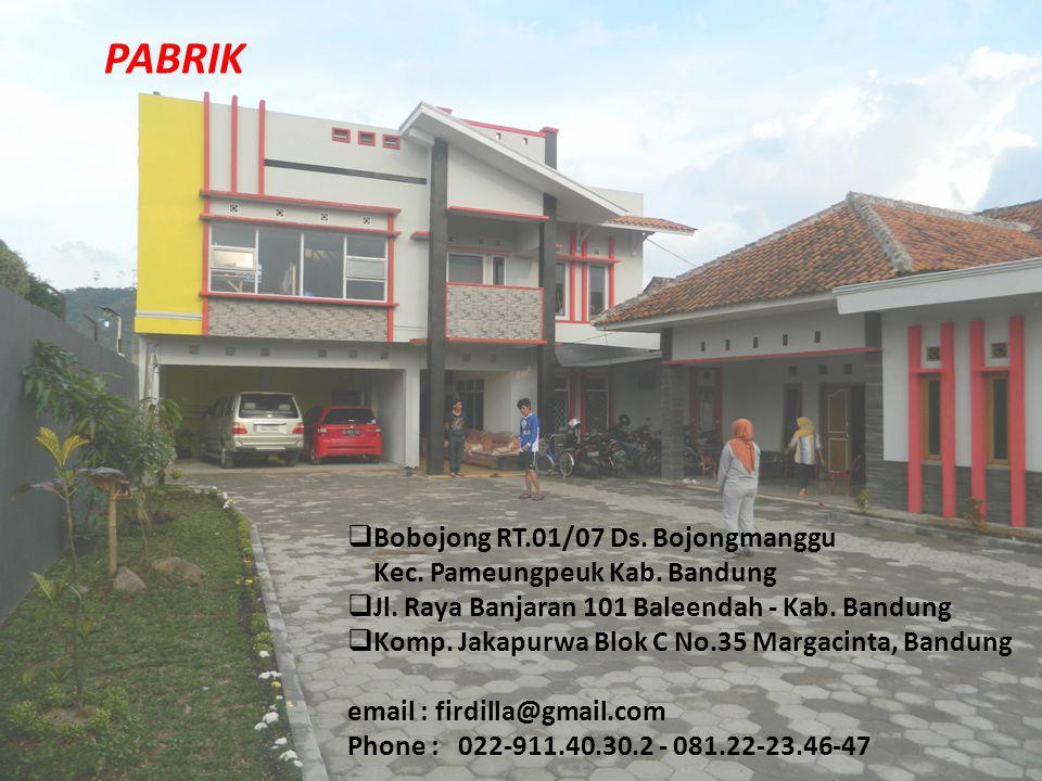 PABRIK  Bobojong RT.01/07 Ds. Bojongmanggu Kec. Pameungpeuk Kab. Bandung  Jl. Raya Banjaran 101 Baleendah - Kab. Bandung  Komp. Jakapurwa Blok C No