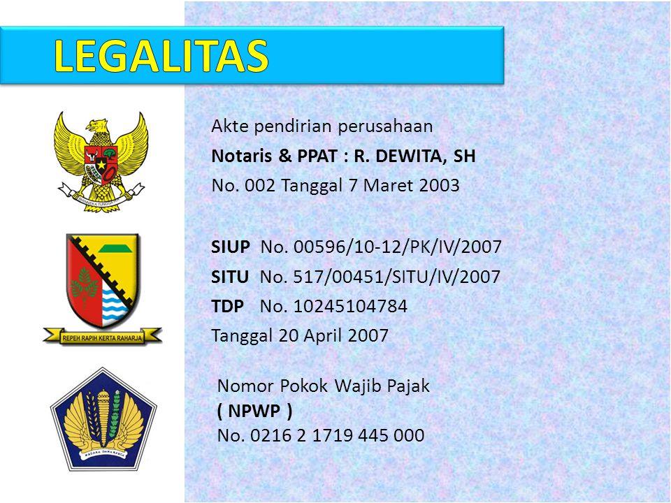 Akte pendirian perusahaan Notaris & PPAT : R. DEWITA, SH No. 002 Tanggal 7 Maret 2003 SIUP No. 00596/10-12/PK/IV/2007 SITU No. 517/00451/SITU/IV/2007
