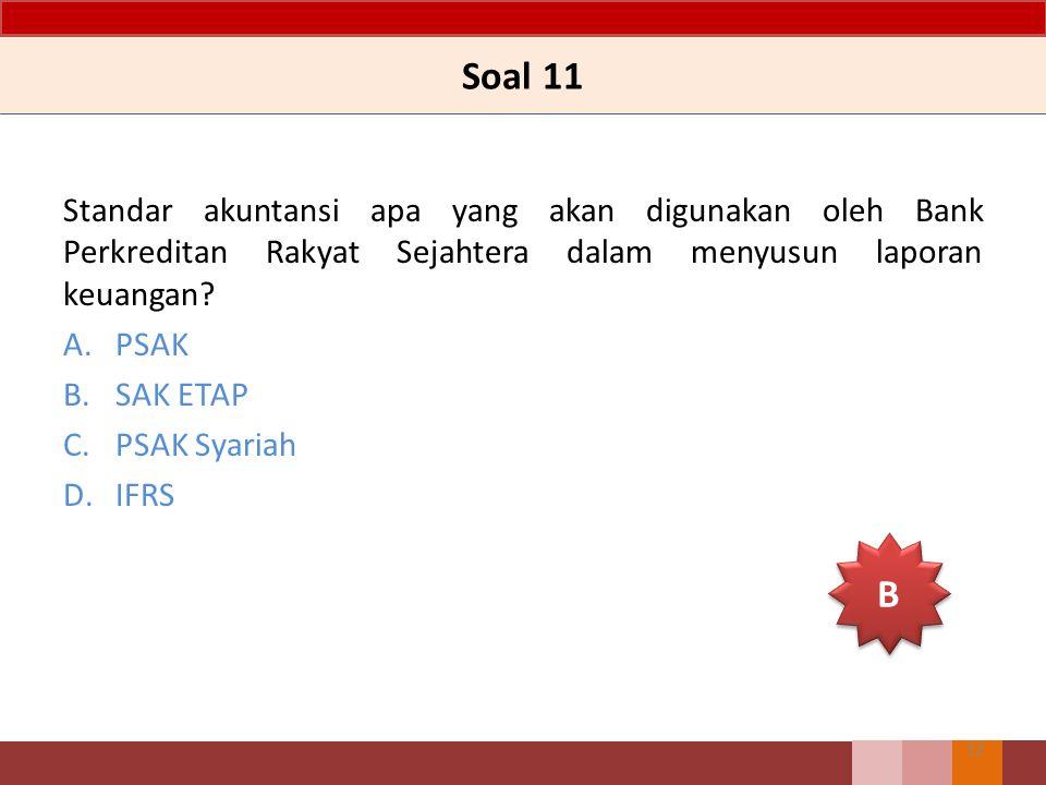 Soal 11 Standar akuntansi apa yang akan digunakan oleh Bank Perkreditan Rakyat Sejahtera dalam menyusun laporan keuangan.