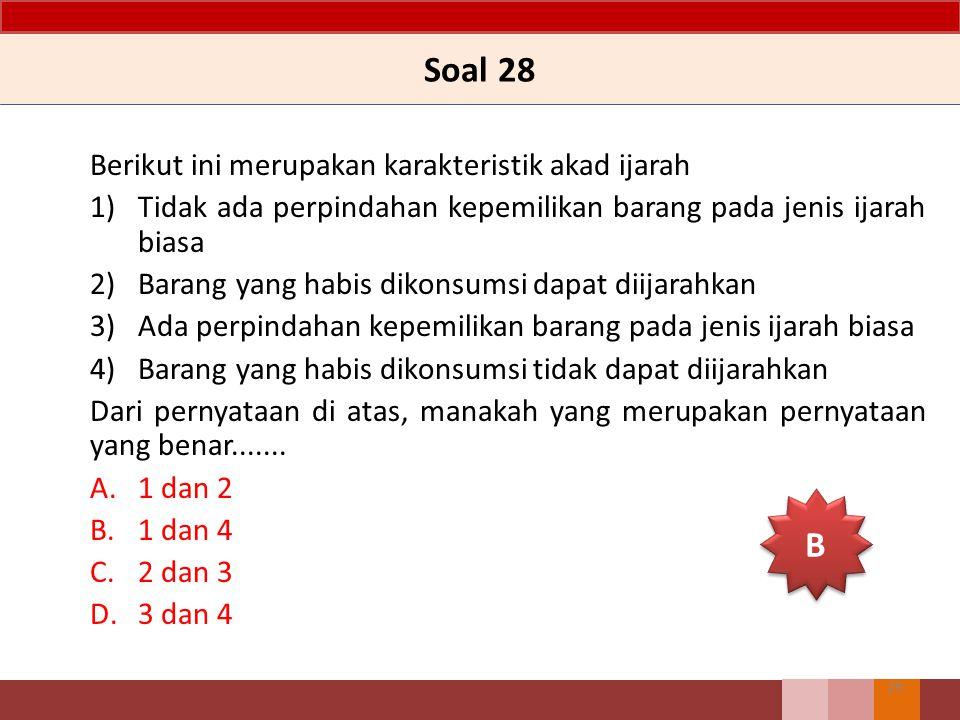 Soal 28 Berikut ini merupakan karakteristik akad ijarah 1)Tidak ada perpindahan kepemilikan barang pada jenis ijarah biasa 2)Barang yang habis dikonsu