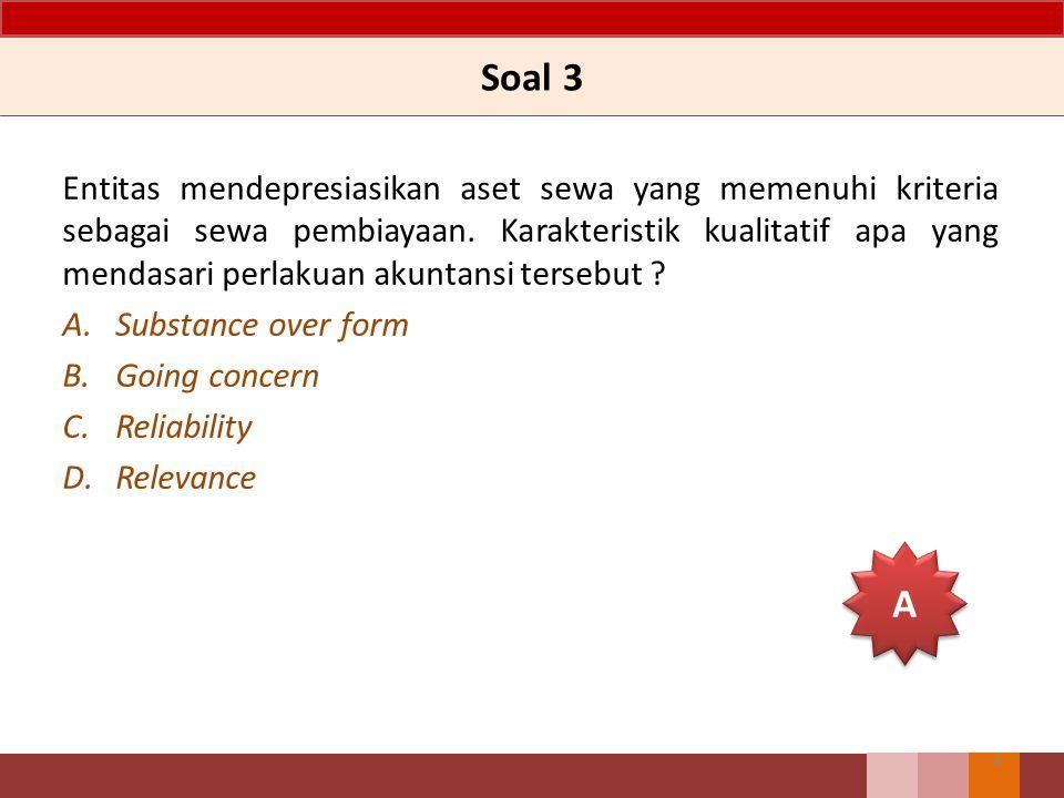 Soal 3 Entitas mendepresiasikan aset sewa yang memenuhi kriteria sebagai sewa pembiayaan. Karakteristik kualitatif apa yang mendasari perlakuan akunta