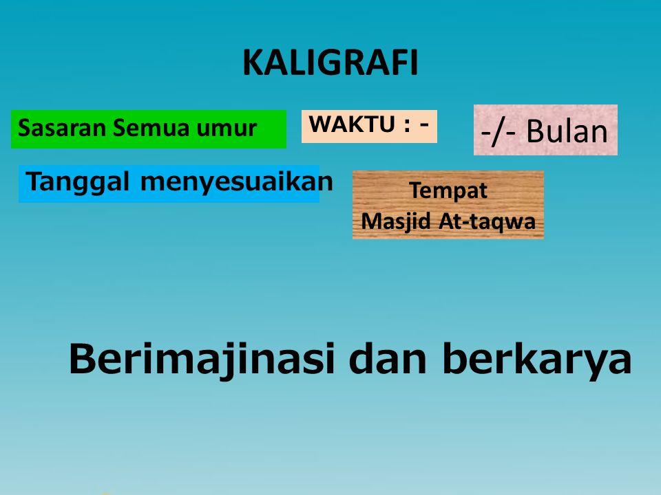 KALIGRAFI Sasaran Semua umur WAKTU : - Tempat Masjid At-taqwa Tanggal menyesuaikan -/- Bulan Berimajinasi dan berkarya