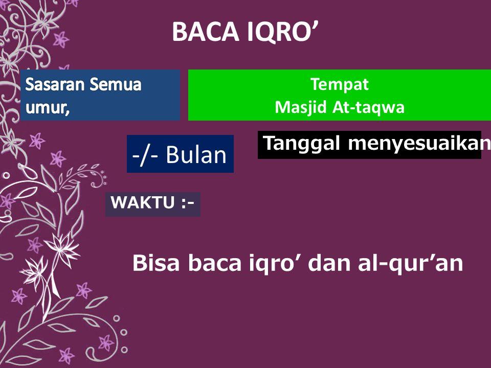 BACA IQRO' WAKTU :- Tempat Masjid At-taqwa Tanggal menyesuaikan -/- Bulan Bisa baca iqro' dan al-qur'an