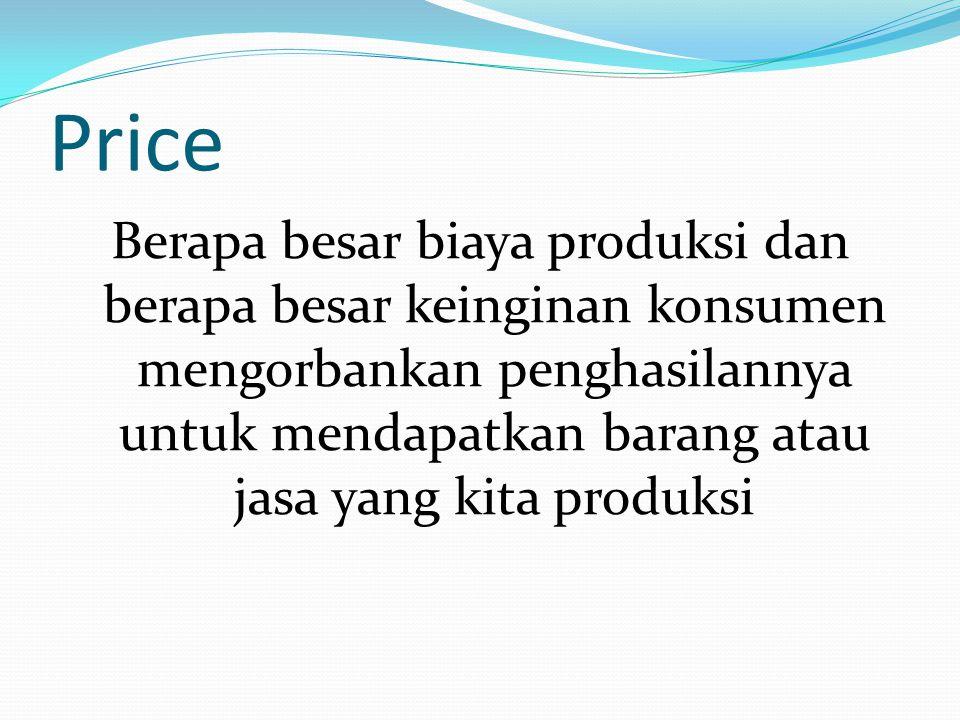 Price Berapa besar biaya produksi dan berapa besar keinginan konsumen mengorbankan penghasilannya untuk mendapatkan barang atau jasa yang kita produks