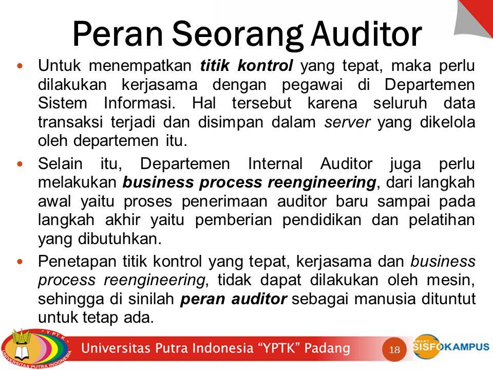 Peran Seorang Auditor Untuk menempatkan titik kontrol yang tepat, maka perlu dilakukan kerjasama dengan pegawai di Departemen Sistem Informasi.