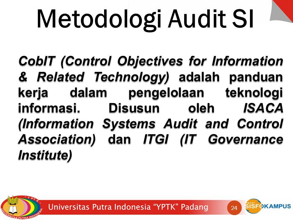 Metodologi Audit SI CobIT (Control Objectives for Information & Related Technology) adalah panduan kerja dalam pengelolaan teknologi informasi.