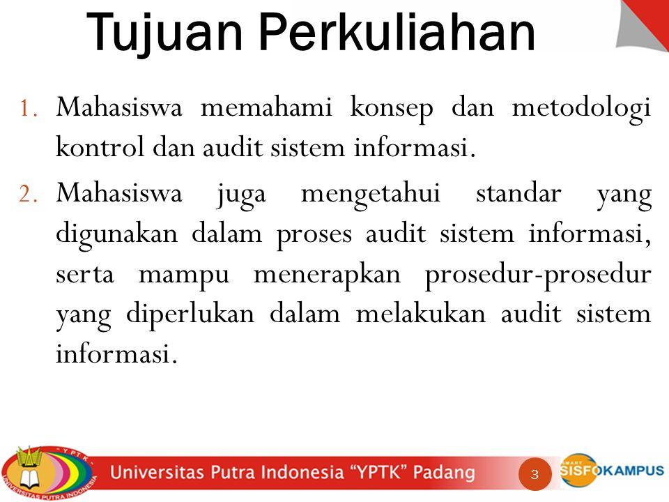 Tujuan Perkuliahan 1.Mahasiswa memahami konsep dan metodologi kontrol dan audit sistem informasi.