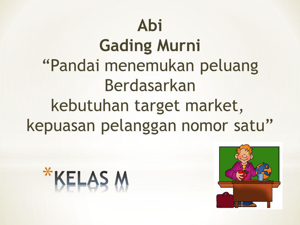Abi Gading Murni Pandai menemukan peluang Berdasarkan kebutuhan target market, kepuasan pelanggan nomor satu
