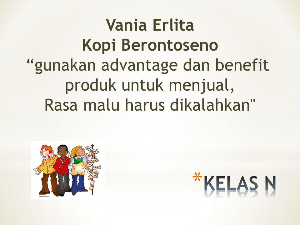 Vania Erlita Kopi Berontoseno gunakan advantage dan benefit produk untuk menjual, Rasa malu harus dikalahkan