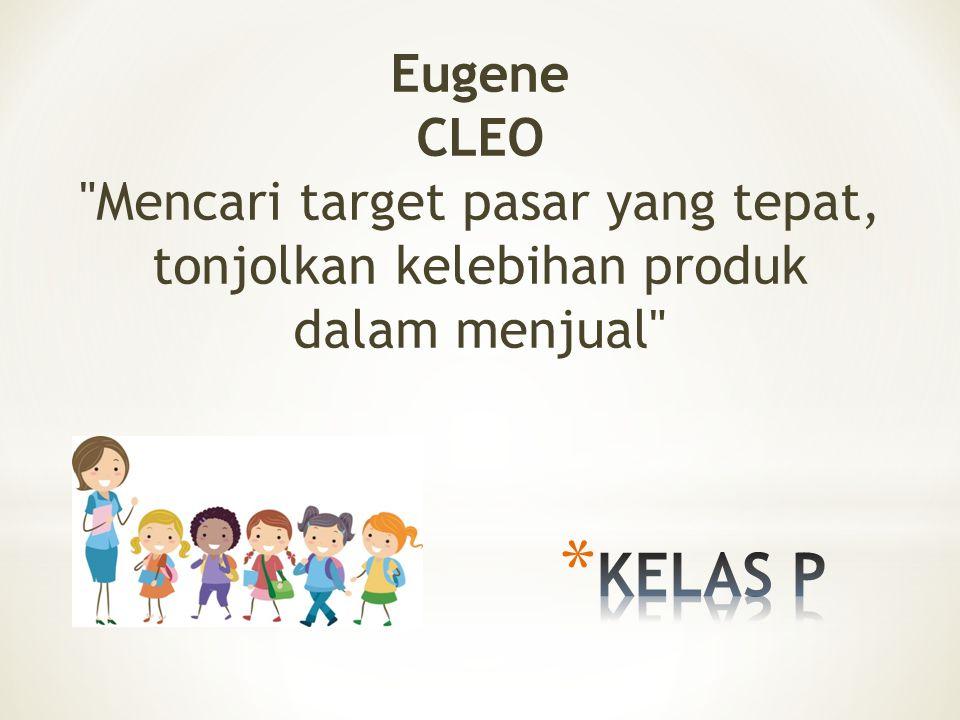 Eugene CLEO Mencari target pasar yang tepat, tonjolkan kelebihan produk dalam menjual