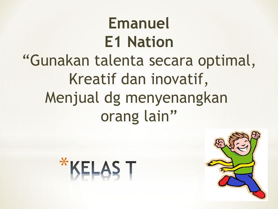 Emanuel E1 Nation Gunakan talenta secara optimal, Kreatif dan inovatif, Menjual dg menyenangkan orang lain