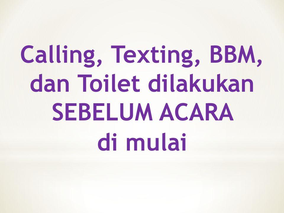 Calling, Texting, BBM, dan Toilet dilakukan SEBELUM ACARA di mulai