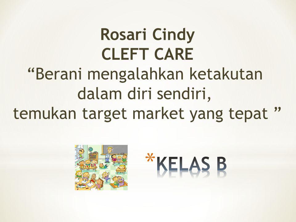 Rosari Cindy CLEFT CARE Berani mengalahkan ketakutan dalam diri sendiri, temukan target market yang tepat