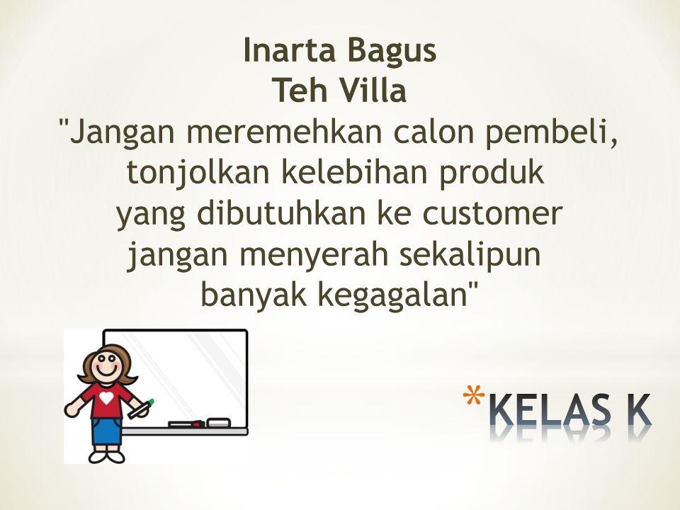 Inarta Bagus Teh Villa Jangan meremehkan calon pembeli, tonjolkan kelebihan produk yang dibutuhkan ke customer jangan menyerah sekalipun banyak kegagalan