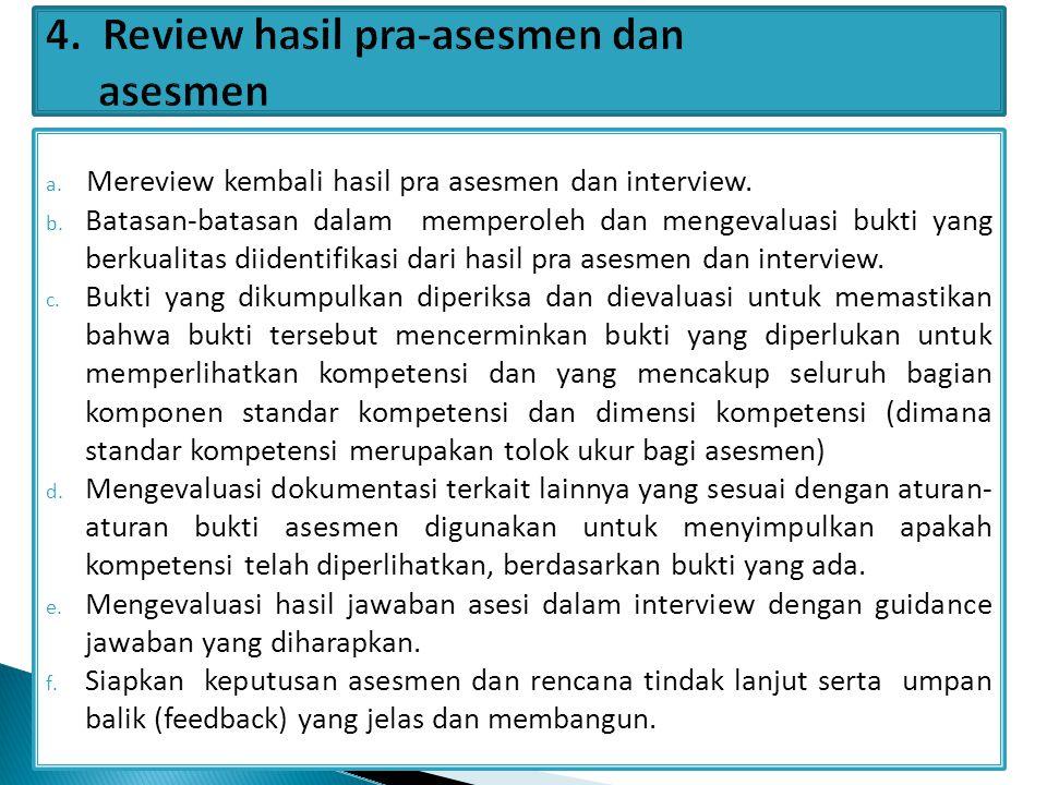 a. Mereview kembali hasil pra asesmen dan interview. b. Batasan-batasan dalam memperoleh dan mengevaluasi bukti yang berkualitas diidentifikasi dari h