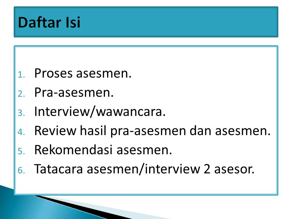 1. Proses asesmen. 2. Pra-asesmen. 3. Interview/wawancara. 4. Review hasil pra-asesmen dan asesmen. 5. Rekomendasi asesmen. 6. Tatacara asesmen/interv