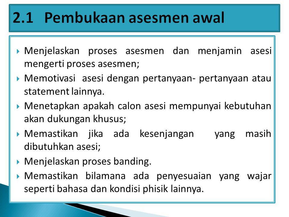  Menjelaskan proses asesmen dan menjamin asesi mengerti proses asesmen;  Memotivasi asesi dengan pertanyaan- pertanyaan atau statement lainnya.  Me