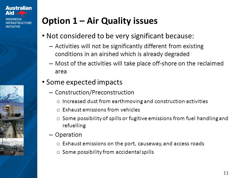 11 Option 1 – Air Quality issues Not considered to be very significant because: – Activities will not be significantly different from existing conditi